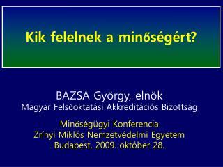 BAZSA György, elnök Magyar Felsőoktatási Akkreditációs Bizottság Minőségügyi Konferencia