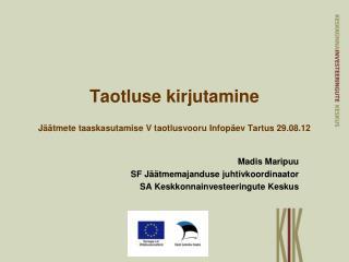 Taotluse kirjutamine Jäätmete taaskasutamise  V  taotlusvooru Infopäev Tartus 29.08.12