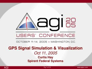 GPS Signal Simulation & Visualization Oct 11, 2005 Curtis Hay Spirent Federal Systems