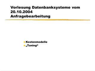 Vorlesung Datenbanksysteme vom 20.10.2004 Anfragebearbeitung