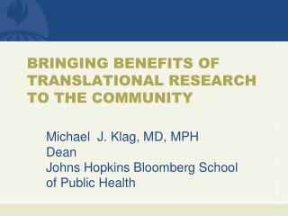 BRINGING BENEFITS OF TRANSLATIONAL RESEARCH TO THE COMMUNITY