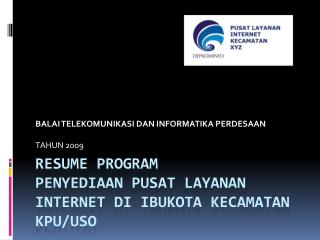 Resume Program PENYEDIAAN  PUSAT LAYANAN INTERNET DI IBUKOTA KECAMATAN  KPU/USO