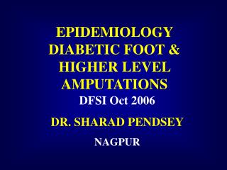 EPIDEMIOLOGY DIABETIC FOOT & HIGHER LEVEL AMPUTATIONS