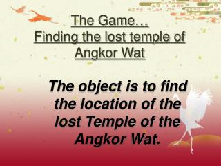 The Game … Finding the lost temple of Angkor Wat