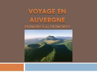 VOYAGE EN AUVERGNE 02/04/2012 au 05/04/2012