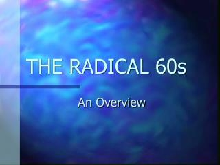 THE RADICAL 60s