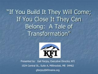 """If You Build It They Will Come; If You Close It They Can Belong:  A Tale of Transformation"""