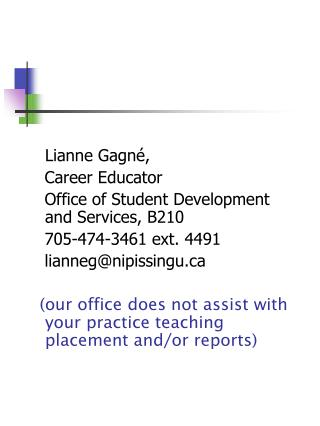 Lianne Gagn é,    Career Educator    Office of Student Development and Services, B210