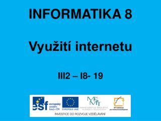 INFORMATIKA 8 Využití internetu III2 – I8-  19