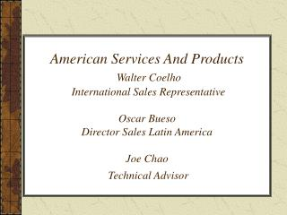 American Services And Products   Walter Coelho   International Sales Representative  Oscar Bueso  Director Sales Latin A