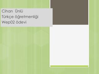 Cihan  Ünlü  Türkçe öğretmenliği  Wep02 ödevi
