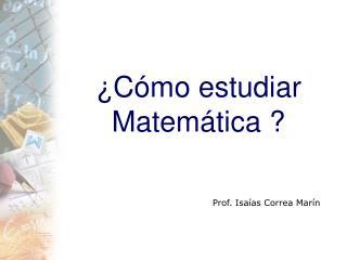 ¿Cómo estudiar Matemática ?