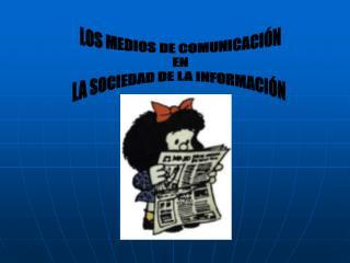 LOS MEDIOS DE COMUNICACIÓN  EN  LA SOCIEDAD DE LA INFORMACIÓN