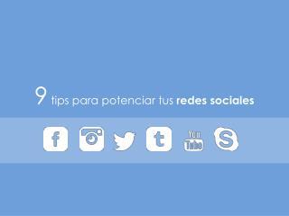 9  tips  para potenciar tus redes sociales