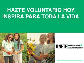 HAZTE VOLUNTARIO HOY. INSPIRA PARA TODA LA VIDA.