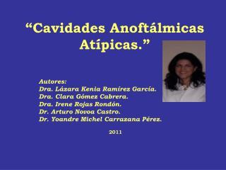 """""""Cavidades Anoftálmicas Atípicas."""""""