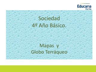 Sociedad 4�  A�o  B �sico . Mapas  y  Globo Terr�queo