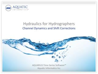 Hydraulics for  Hydrographers Channel Dynamics and Shift Corrections