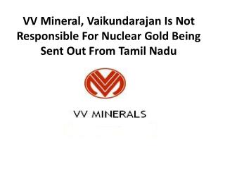 VV Mineral, Vaikundarajan Is Not Responsible For Nuclear Gol