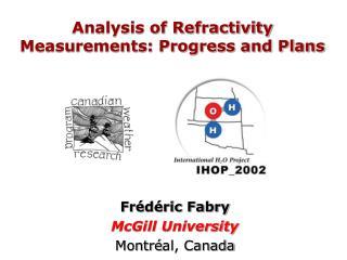 Analysis of Refractivity Measurements: Progress and Plans