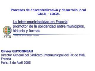 Procesos de descentralizaci ó n y desarrollo local  GDLN - LOCAL