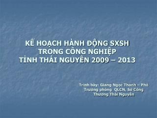 KẾ HOẠCH HÀNH ĐỘNG SXSH TRONG CÔNG NGHIỆP TỈNH THÁI NGUYÊN 2009 – 2013