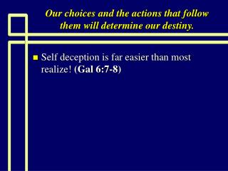 Our choices and the actions that follow              them will determine our destiny.