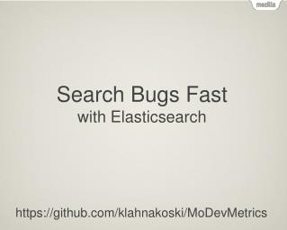 Search Bugs Fast with  Elasticsearch