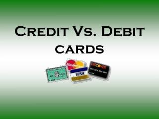 Credit Vs. Debit cards