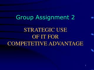 STRATEGIC USE OF IT FOR  COMPETETIVE ADVANTAGE