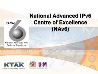 National Advanced IPv6  Centre of Excellence (NAv6)