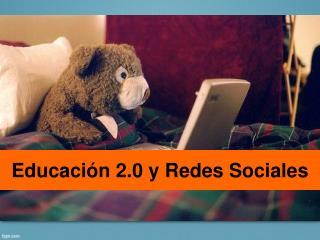 Educación 2.0 y Redes Sociales