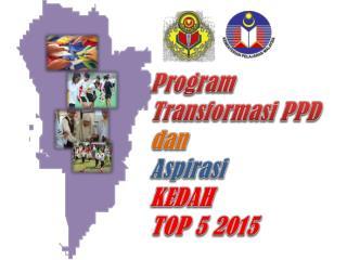 Program  Transformasi PPD dan Aspirasi  KEDAH  TOP 5 2015