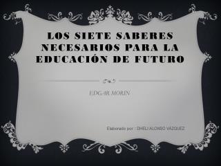 LOS SIETE SABERES NECESARIOS PARA LA EDUCACIÓN DE FUTURO