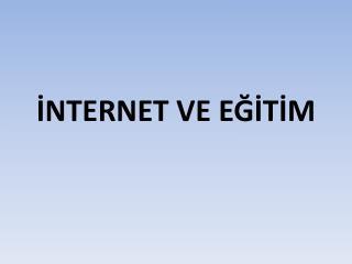 İNTERNET VE EĞİTİM
