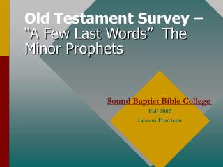 "Old Testament Survey – ""A Few Last Words""  The Minor Prophets"