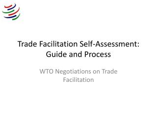 Trade Facilitation Self-Assessment:   Guide and Process