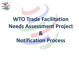 WTO Trade Facilitation Needs Assessment Project & Notification Process