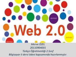 Merve ÖZEL 20110904001 Türkçe Öğretmenliği 2.Sınıf