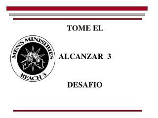 TOME EL  ALCANZAR  3 DESAFIO