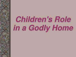 Children's Role in a Godly Home