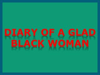 Diary of a glad black woman