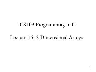 ICS103 Programming in C Lecture 16: 2-Dimensional Arrays