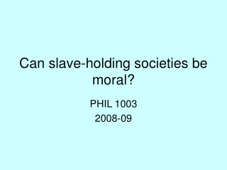 Can slave-holding societies be moral?