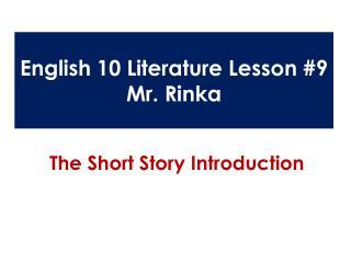 English 10 Literature Lesson #9 Mr.  Rinka