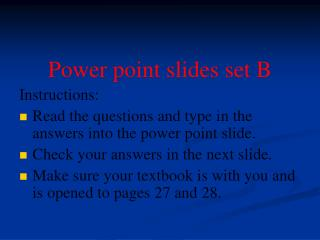 Power point slides set B Instructions: