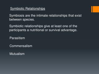 Symbiosis are the intimate relationships that exist  between species.
