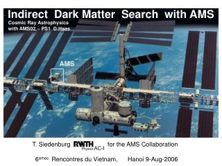Indirect  Dark Matter  Search  with AMS
