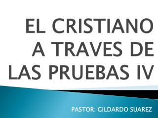 EL CRISTIANO  A TRAVES DE LAS PRUEBAS IV