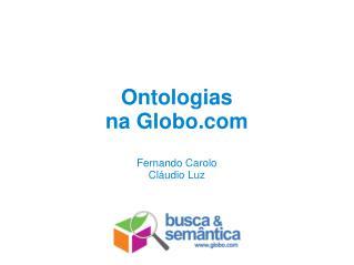 Ontologias na Globo Fernando Carolo Cláudio Luz